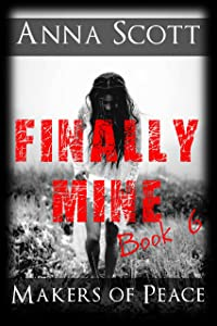 Finally Mine Book 6: Finally Mine - A Makers of Peace Series