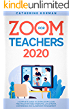 Zoom for Teachers 2020: A Complete Guide to Learn Zoom Cloud Meetings for Video Webinars, Live Stream, Conference and Classroom Management