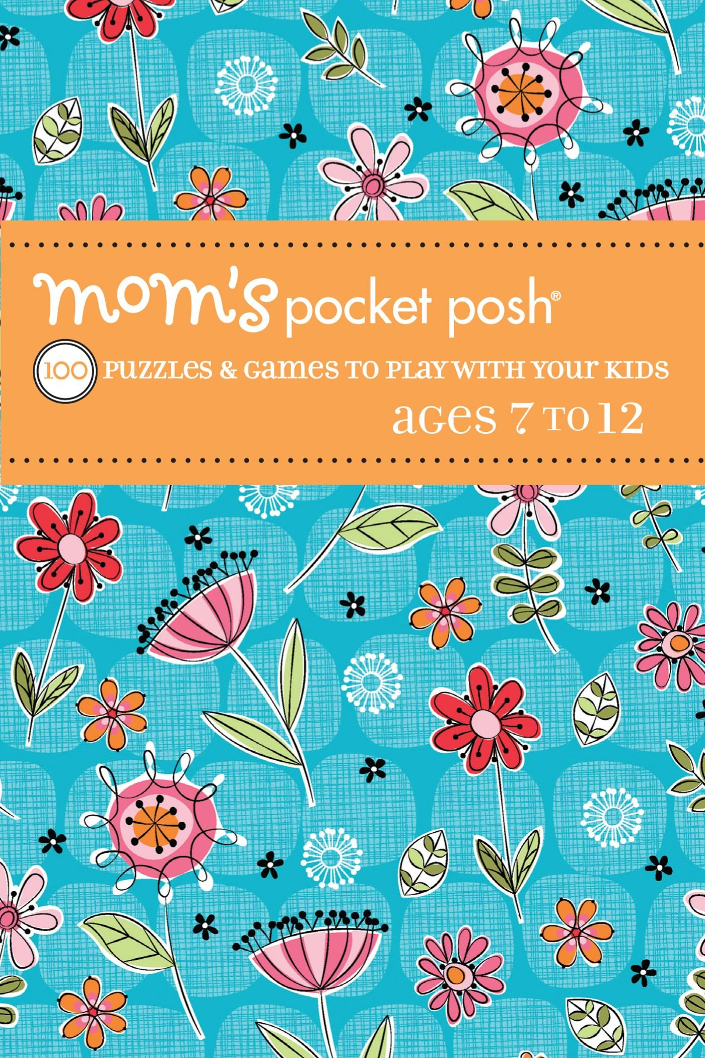 Mom's Pocket Posh: 100 Puzzles & Games to Play with Your Kids Ages 7 to 12 pdf epub