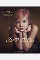 Colored Pencil Painting Portraits: Master a Revolutionary Method for Rendering Depth and Imitating Life Kindle Edition