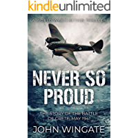 Never So Proud: The Story of the Battle of Crete, May 1941 (WWII Action Thriller Series Book 2)