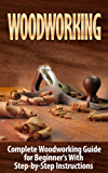 Woodworking: Woodworking Guide for Beginner's With Step-by-Step Instructions (BONUS - 16,000 Woodworking Plans and Projects): Woodworking (Crafts and Hobbies, ... Improvement, Carpentry) (English Edition)