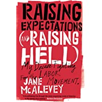 Raising Expectations (and Raising Hell): My Decade Fighting for the Labor Movement