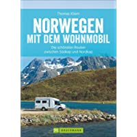 Norwegen mit dem Wohnmobil: Die schönsten Routen zwischen Südkap und Nordkap Norwegens in einem Wohnmobil Reiseführer; inkl. Tipps zu Stellplätzen, GPS-Daten und Streckenkarten