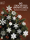 60 Crocheted Snowflakes (Dover Knitting, Crochet, Tatting, Lace)