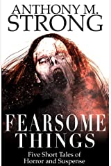 Fearsome Things: Five Short Tales of Horror and Suspense Kindle Edition