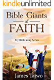 Bible Giants of Faith: Bible Study Guides (My Bible Stories Book 1)