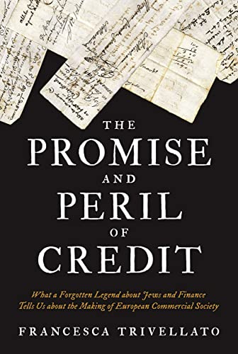 The Promise and Peril of Credit: What a Forgotten Legend About Jews and Finance Tells Us About the Making of European Commercial Society