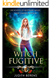 Witch Fugitive: An Urban Fantasy Action Adventure (School of Necessary Magic Raine Campbell Book 6)