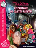 Téa Sisters - Le collège de Raxford, Tome 17 : Le fantôme de Castel Faucon