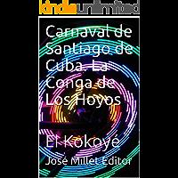 Carnaval de Santiago de Cuba. La Conga de Los Hoyos: El Kokoyé (Ediciones Fundación Casa del Caribe-Cuba-carnaval…