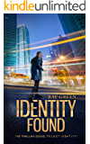 Identity Found: A Gripping Psychological Thriller (The Identity Thrillers Book 2)