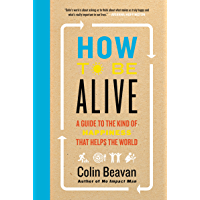 How to Be Alive: A Guide to the Kind of Happiness That Helps the World (English Edition)