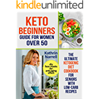 Keto Beginners Guide For Women Over 50: The Ultimate Ketogenic Diet Cookbook for Seniors with Low Carb Recipes and DIY…