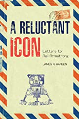 A Reluctant Icon: Letters to Neil Armstrong (Purdue Studies in Aeronautics and Astronautics) Kindle Edition