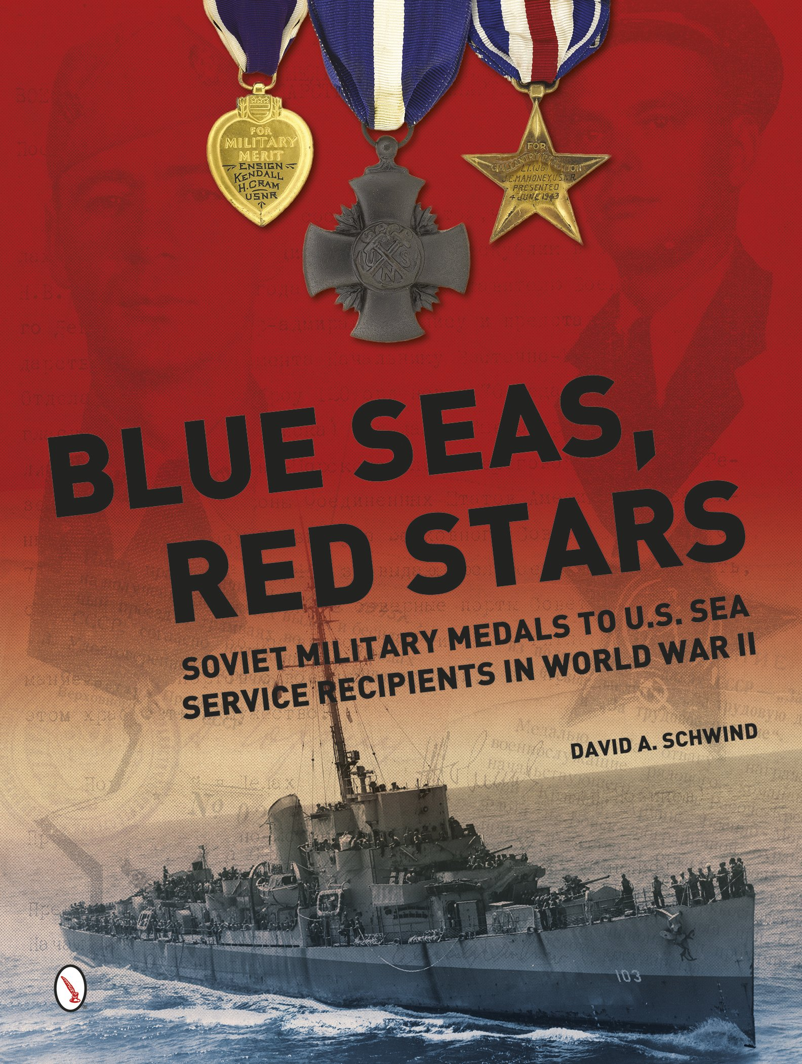 Blue Seas, Red Stars: Soviet Military Medals to U.S. Sea Service Recipients in World War II by Schiffer Military History