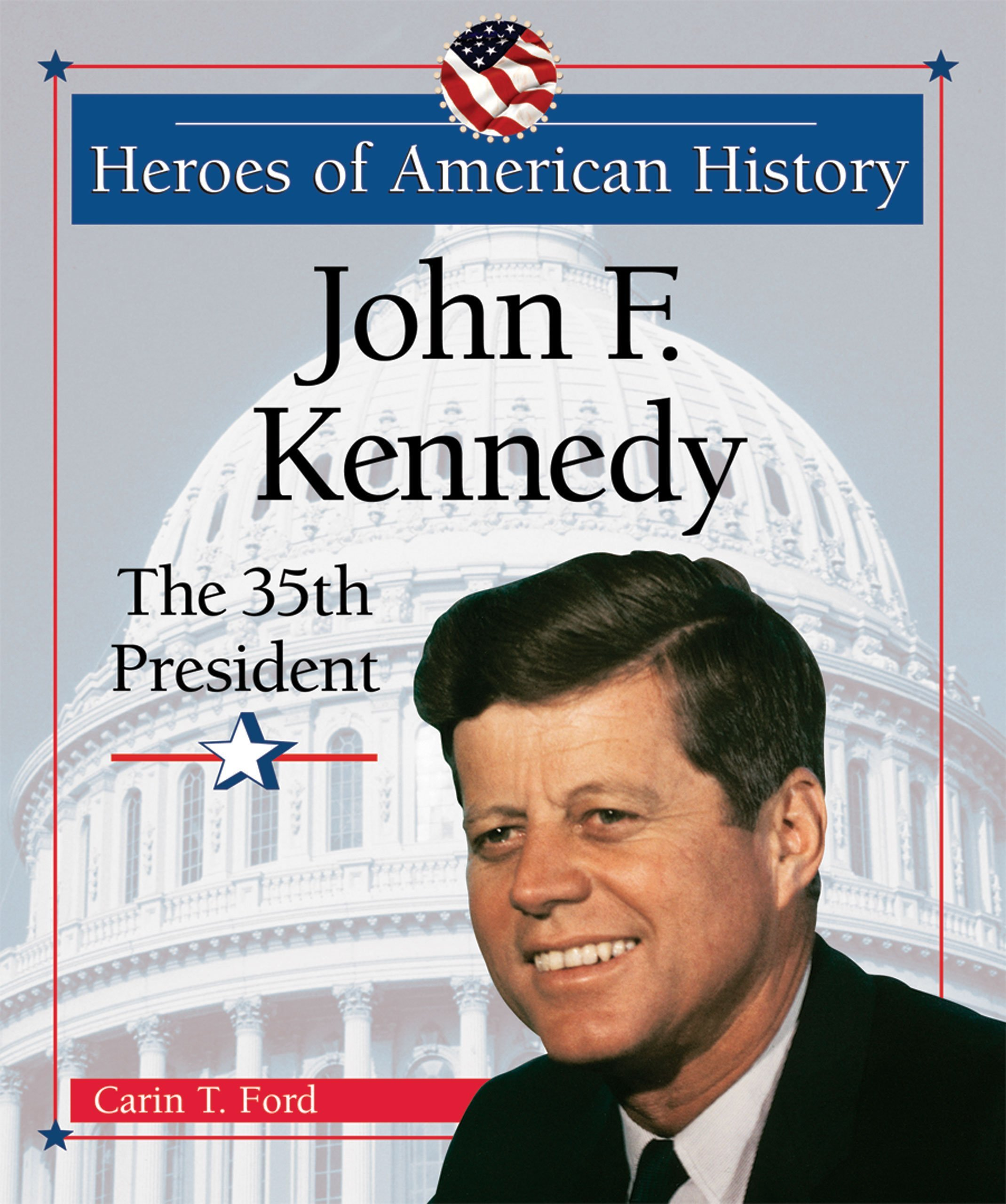 John F Kennedy The 35th President Heroes of American History