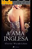 A Ama Inglesa (O Quarteto do Norte Livro 2) (Portuguese Edition)