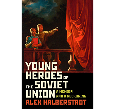 Amazon Com Young Heroes Of The Soviet Union A Memoir And A Reckoning Ebook Halberstadt Alex Kindle Store