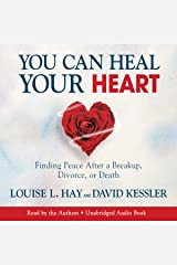 You Can Heal Your Heart: Finding Peace After a Breakup, Divorce, or Death Audible Audiobook