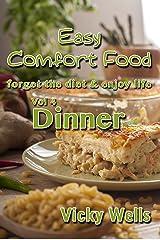 Easy Comfort Food (Vol 4) Dinner: forget the diet & enjoy life (Easy Comfort Food Series) Kindle Edition