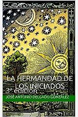 LA HERMANDAD DE LOS INICIADOS: 3ª edición (Spanish Edition) Kindle Edition