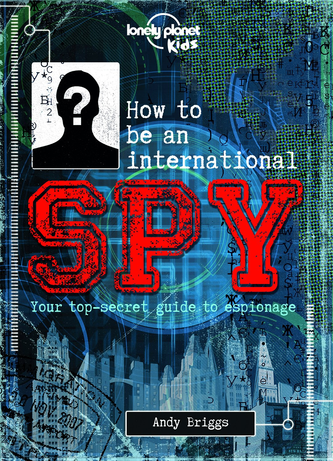 How to Be an International Spy (Lonely Planet Kids) ebook