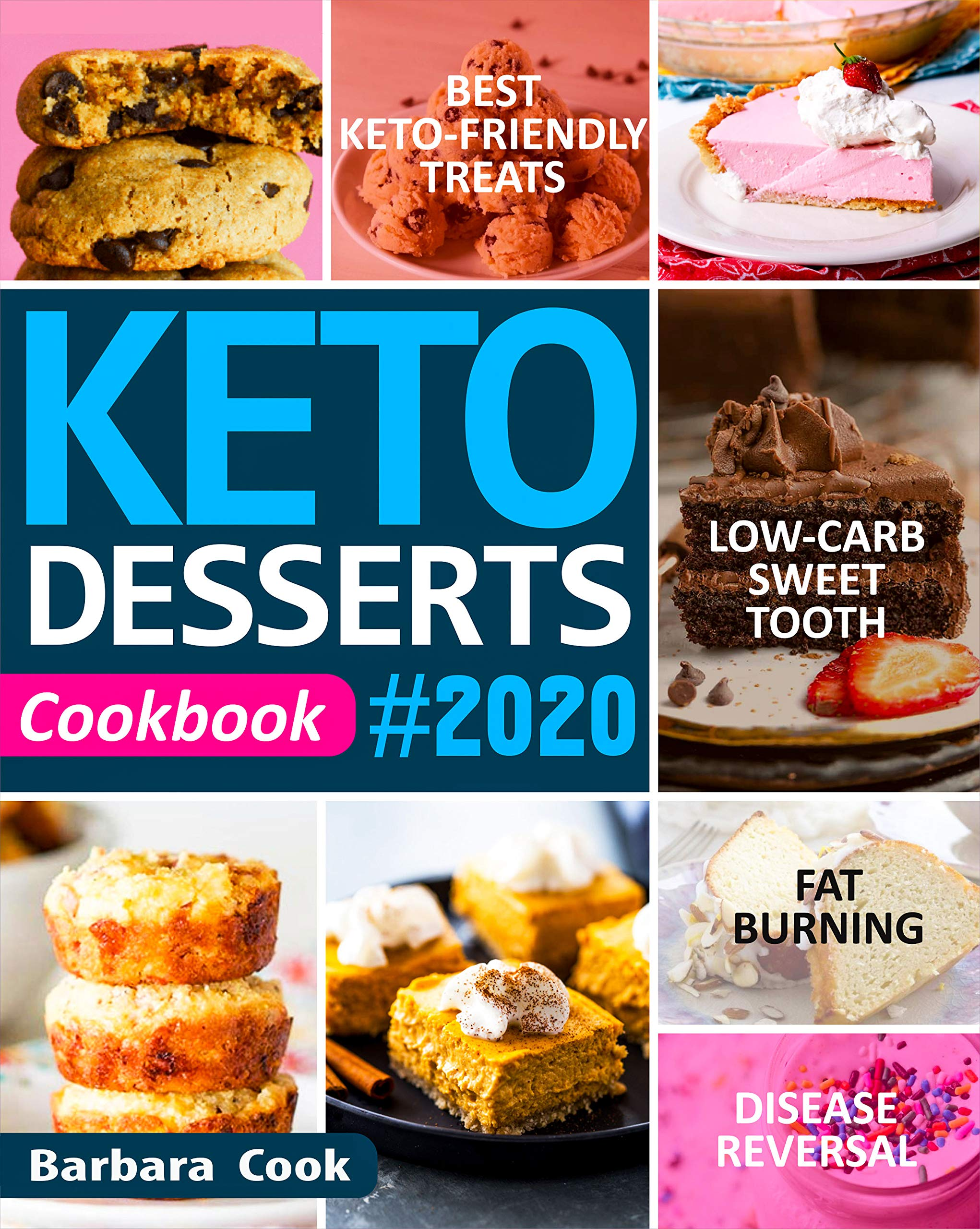 KETO DESSERTS COOKBOOK #2020: Best Keto-Friendly Treats for Your Low-Carb Sweet Tooth Fat Burning & Disease Reversal (English Edition)