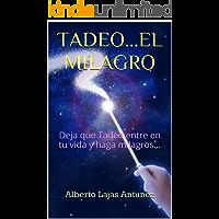 TADEO...EL MILAGRO: Deja que Tadeo entre en tu vida y haga milagros... (Biblioteca de Auto-Ayuda de Alberto Lajas nº 4)