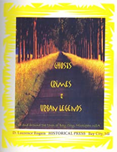 Ghosts, Crimes & Urban Legends of Bay City, Michigan