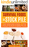 survival foods to stockpile: 49 best survival foods to stockpile, 20 special recipes, the best method to storage foods, how to  maximize your healthy in emergency  situation.