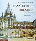 Bernardo Bellotto genannt Canaletto. Dresden im 18. Jahrhundert