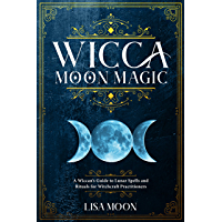 Wicca Moon Magic: A Wiccan's Guide to Lunar Spells and Rituals for Witchcraft Practitioners (English Edition)