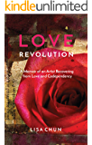 Love Revolution: A Memoir of an Artist Recovering from Love and Codependency