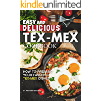 Easy and Delicious Tex-Mex Cookbook: How to Prepare Your Favorite Tex-Mex Dishes