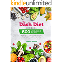 The Dash Diet Cookbook: 500 Wholesome Recipes for Flavorful Low-Sodium Meals. The Complete Dash Diet Cooking Guide for… book cover