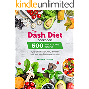 The Dash Diet Cookbook: 500 Wholesome Recipes for Flavorful Low-Sodium Meals. The Complete Dash Diet Cooking Guide for…