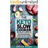 THE KETO SLOW COOKER: The Ultimate Collection of Quick and Easy Low Carb Ketogenic Diet Recipes for Your Crock Pot With a Helpful Guide to the Keto Diet and Keto Cooking (Rapid Weight Loss Cookbook)