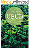 UBUD 25 Secrets - The Locals Travel Guide  For Your Trip to Ubud (Bali) 2016: Skip the tourist traps and explore like a local : Where to Go, Eat & Party in Ubud  (Bali - Indonesia)