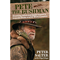 Pete the Bushman: Hunting Tales and Back-Country Lessons from a Wild West-Coaster