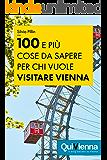 100 e più cose da sapere per chi vuole visitare Vienna