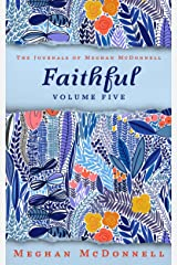 Faithful: Volume Five (The Journals of Meghan McDonnell Book 5) Kindle Edition
