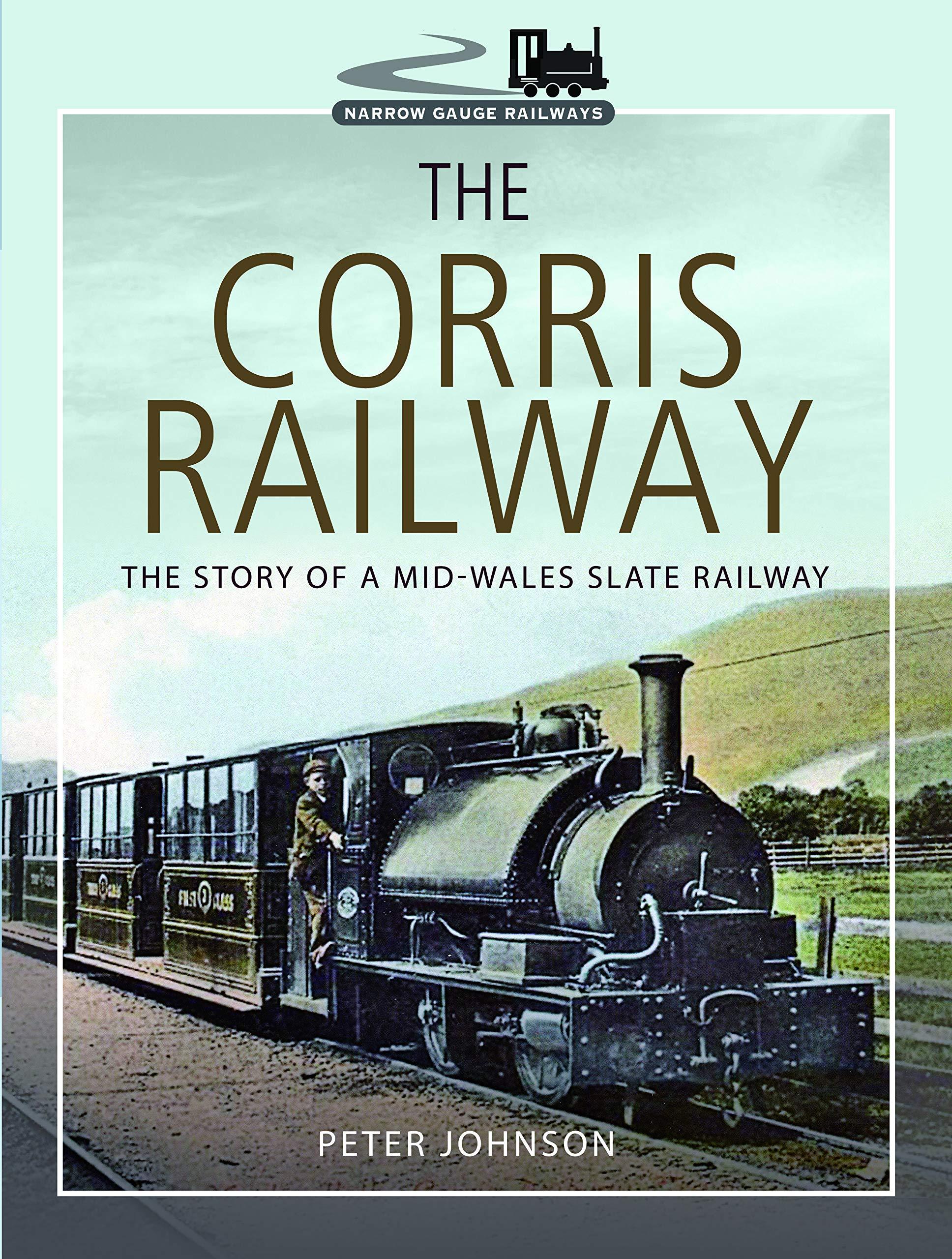 The Corris Railway  The Story Of A Mid Wales Slate Railway  Narrow Gauge Railways
