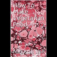 How To Make Vegetarian Food (English Edition)