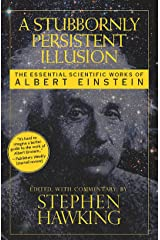 A Stubbornly Persistent Illusion: The Essential Scientific Works of Albert Einstein Kindle Edition