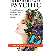 Extraordinary Psychic: Proven Techniques To Master Your Natural Psychic Abilities (Debra Lynne Katz books Book 2)