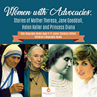 Women with Advocacies : Stories of Mother Theresa, Jane Gooddall, Helen Keller and Princess Diana | Kids Biography Books Ages 9-12 Junior Scholars Edition | Children's Biography Books