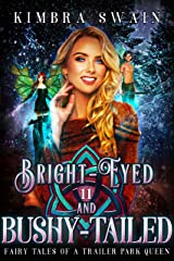 Bright-Eyed and Bushy-Tailed (Fairy Tales of a Trailer Park Queen Book 11) Kindle Edition