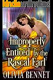 Improperly Enticed by the Rascal Earl: A Steamy Historical Regency Romance Novel