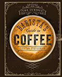The Curious Barista's Guide to Coffee (English Edition)